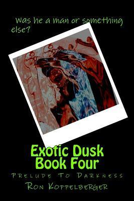 Exotic Dusk Book Four: Prelude to Darkness Ron W. Koppelberger Jr.