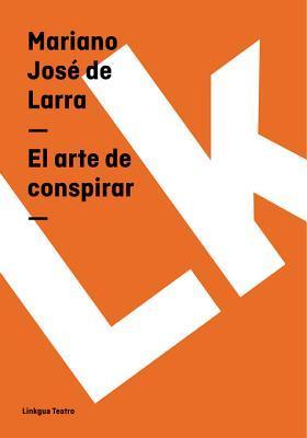 El Arte de Conspirar  by  Mariano José de Larra