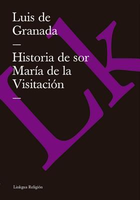 Historia de Sor Maria de La Visitacion Luis De Granada