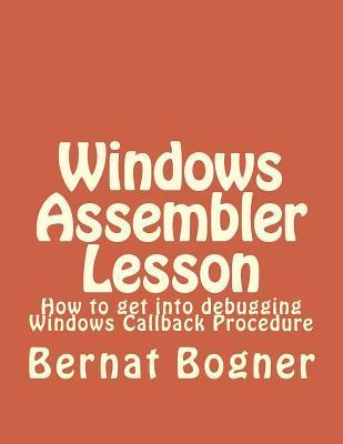 Windows Assembler Lesson: How to Get Into Debugging Windows Callback Procedure  by  Bernat Bogner