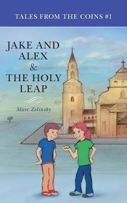 Jake and Alex & the Holy Leap: Tales from the Coins #1 Marc Zelinsky