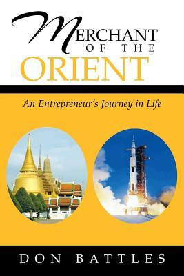 Merchant of the Orient : An Enterpreneurs Journey in Life  by  Don Battles