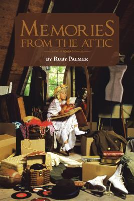Memories from the Attic  by  Ruby Palmer