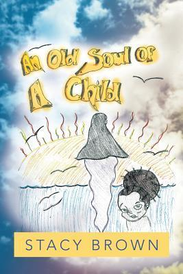 An Old Soul of a Child Stacy Brown
