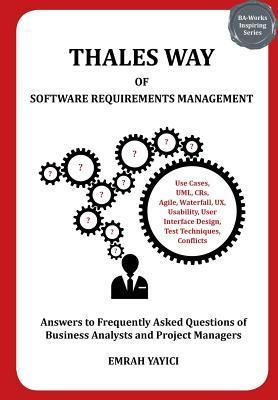Thales Way of Software Requirements Management: Answers to Frequently Asked Questions of Business Analysts and Project Managers Emrah Yay C