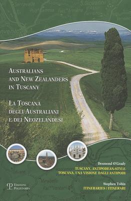 Australians and New Zealanders in Tuscany/La Toscana Degli Australiani E Dei Neozelandesi: Tuscany, Antipodean-Style: Itineraries/Toscana, Una Visione Dagli Antipodi: Itinerari Stephen Tobin