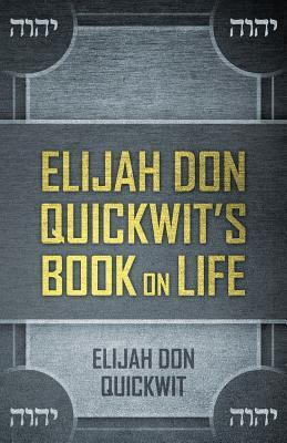 Elijah Don Quickwits Book on Life Elijah Don Quickwit