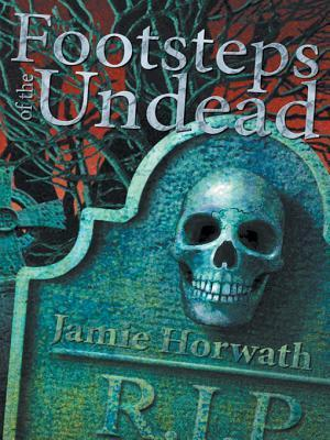 Footsteps of the Undead  by  Jamie Horwath