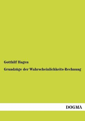 Grundzuge Der Wahrscheinlichkeits-Rechnung  by  Gotthilf Hagen