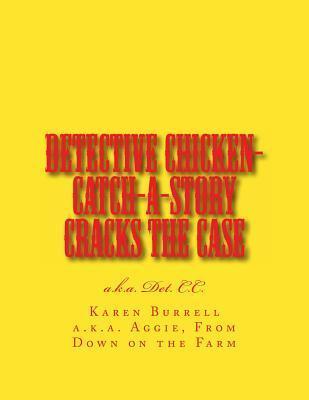 Detective Chicken-Catch-A-Story Cracks the Case Karen Burrell
