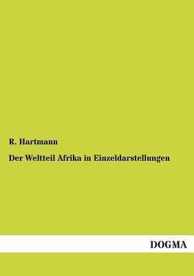 Der Weltteil Afrika in Einzeldarstellungen  by  R. Hartmann