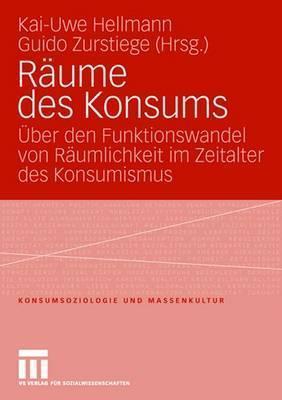 Raume Des Konsums: Uber Den Funktionswandel Von Raumlichkeit Im Zeitalter Des Konsumismus  by  Kai-Uwe Hellmann