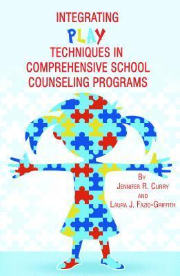 Integrating Play Techniques in Comprehensive Counseling Programs  by  Jennifer R. Curry