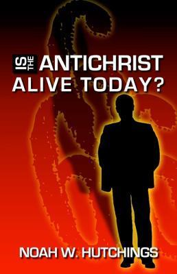 Is the Antichrist in the World Today? Noah W. Hutchings