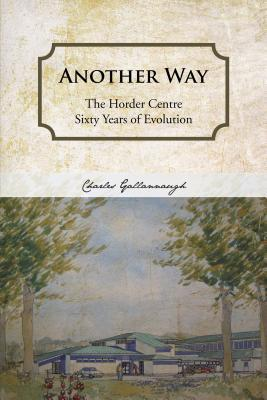 Another Way: The Horder Centre Sixty Years of Evolution Charles Gallannaugh