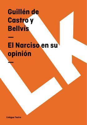 El Narciso En Su Opinion  by  Guillén de Castro