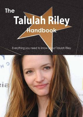 The Talulah Riley Handbook - Everything You Need to Know about Talulah Riley Emily Smith