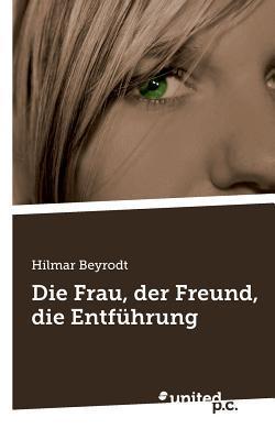 Die Frau, Der Freund, Die Entfuhrung Hilmar Beyrodt