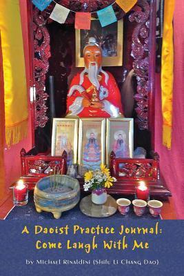 A Daoist Practice Journal: Come Laugh With Me Michael Rinaldini