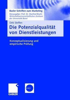 Die Potenzialqualitat Von Dienstleistungen: Konzeptualisierung Und Empirische Prufung  by  Dirk Steffen