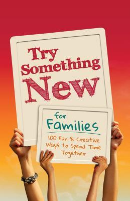 Try Something New for Families: 100 Fun & Creative Ways to Spend Time Together  by  LoveBook