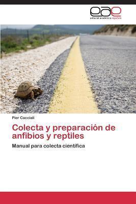Colecta y Preparacion de Anfibios y Reptiles  by  Cacciali Pier