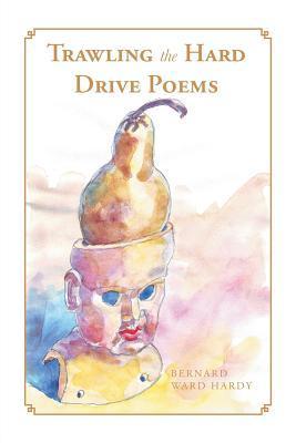 Trawling the Hard Drive Poems  by  Bernard Ward Hardy