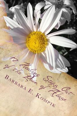 12 Healing Steps Out of the Pain of Abuse: The Survivor Diaries and Comfort Recipes  by  Barbara E. Kompik