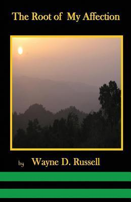 The Root of My Affection  by  Wayne D Russell