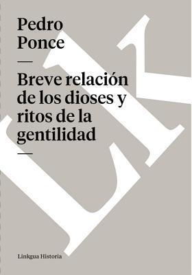Breve Relacion de Los Dioses y Ritos de La Gentilidad  by  Pedro Ponce