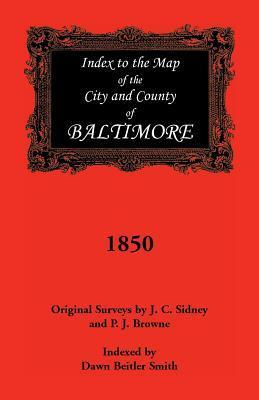Index to the 1850 Map of Baltimore City and County  by  Dawn Beitler Smith