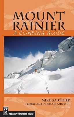 Mount Rainier: A Climbing Guide, 2nd Edition: A Climbing Guide  by  Mike Gauthier