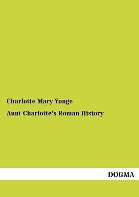 Aunt Charlottes Roman History Charlotte Mary Yonge