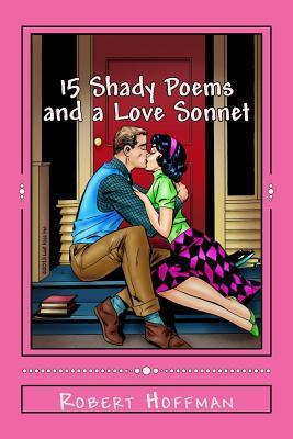 15 Shady Poems and a Love Sonnet  by  Robert Hoffman