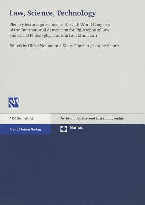 Law, Science, Technology: Plenary Lectures Presented at the 25th World Congress of the International Association for Philosophy of Law and Social Philosophy, Frankfurt Am Main, 2011  by  Ulfrid Neumann