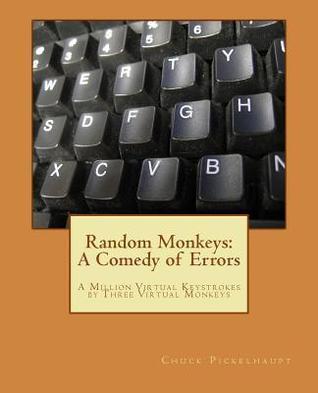 Random Monkeys: A Comedy of Errors  by  Chuck Pickelhaupt