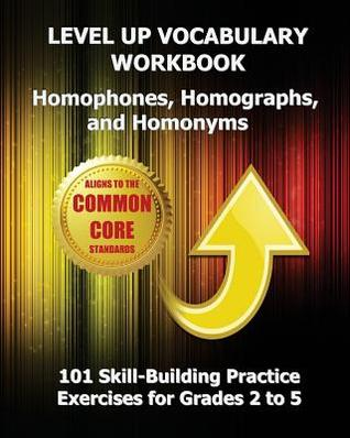 Level Up Vocabulary Workbook Homophones, Homographs, and Homonyms: 101 Skill-Building Practice Exercises for Grades 2 to 5  by  Test Master Press