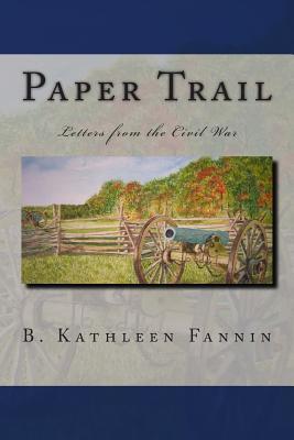 Paper Trail: Letters from the Civil War B. Kathleen Fannin