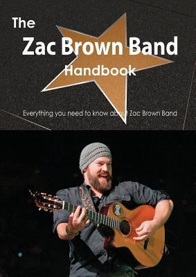 The Zac Brown Band Handbook - Everything You Need to Know about Zac Brown Band Emily Smith