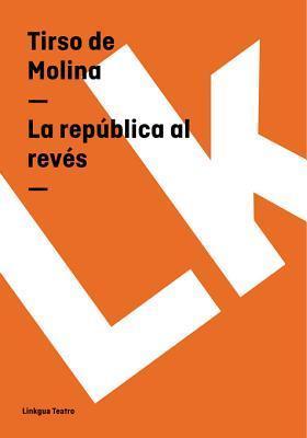 La Republica Al Reves Tirso de Molina
