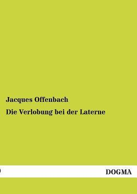 Die Verlobung Bei Der Laterne  by  Jacques Offenbach