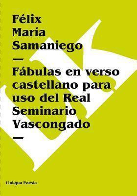 Fabulas En Verso Castellano Para USO del Real Seminario Vascongado Félix María de Samaniego