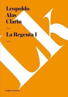 La Regenta Volumen I  by  Leopoldo Alas Clarín