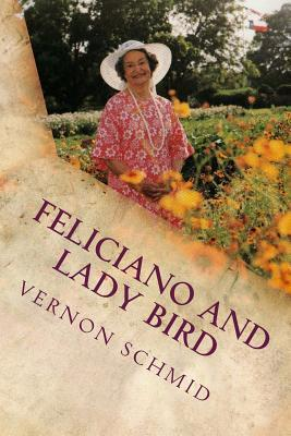 Feliciano and Lady Bird: A Texas Tale  by  Vernon Schmid