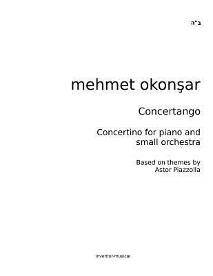 Concertango: Concertino for Piano and Small Orchestra  by  Mehmet Okonsar