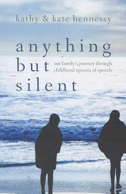 Anything But Silent: Our Familys Journey Through Childhood Apraxia of Speech  by  Kathy Hennessy