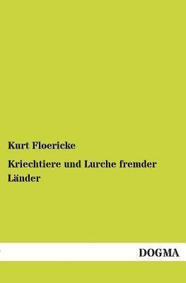 Kriechtiere Und Lurche Fremder Lander  by  Kurt Floericke