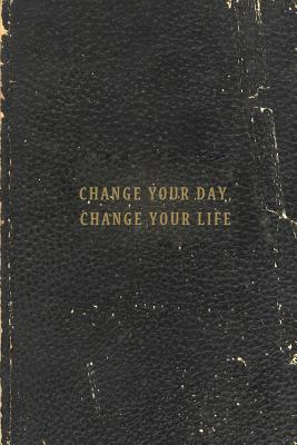 Change Your Day, Change Your Life  by  Jack Dirt