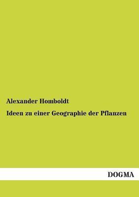 Ideen Zu Einer Geographie Der Pflanzen Alexander Homboldt