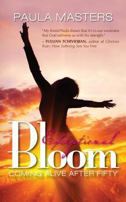 Exceptional Bloom: Coming Alive After Fifty Paula Masters